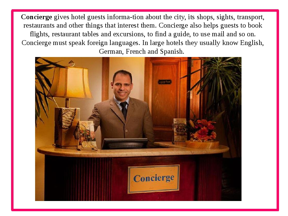 Concierge gives hotel guests informa­tion about the city, its shops, sights,...