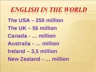 The USA – 250 million The UK – 56 million Canada - … million Australia - … mi