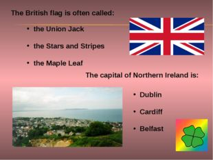 The British flag is often called: The capital of Northern Ireland is: the Uni