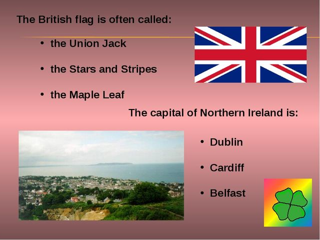 The British flag is often called: The capital of Northern Ireland is: the Uni...