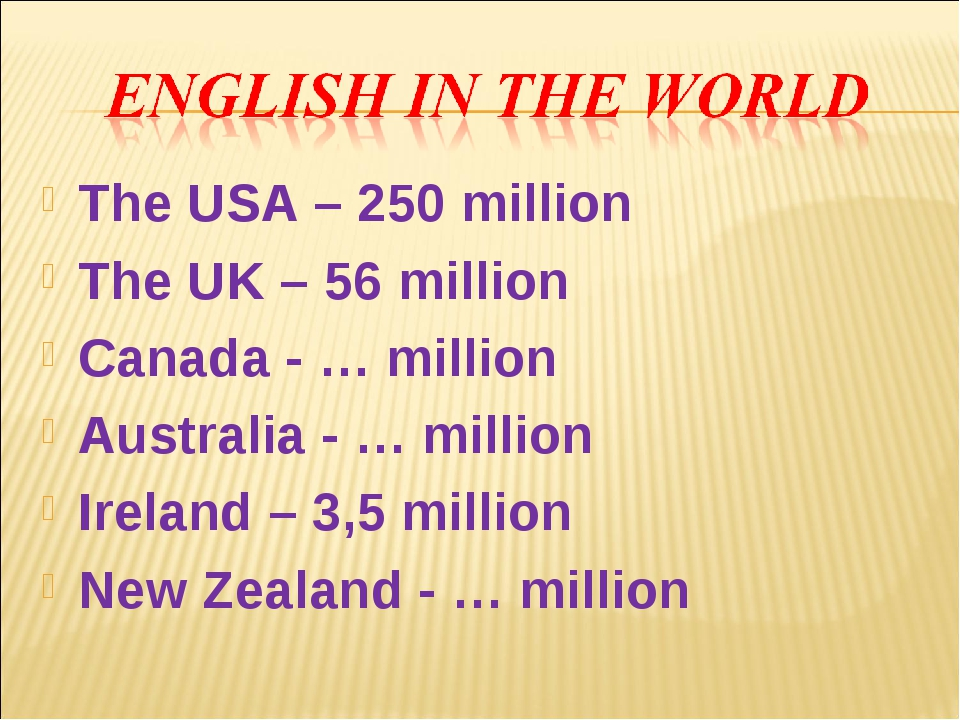 The USA – 250 million The UK – 56 million Canada - … million Australia - … mi...