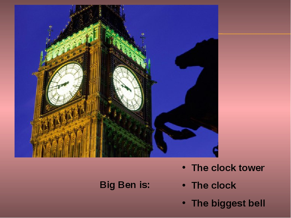 Big Ben is: The clock tower The clock The biggest bell