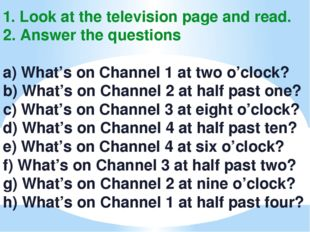 1. Look at the television page and read. 2. Answer the questions a) What's on