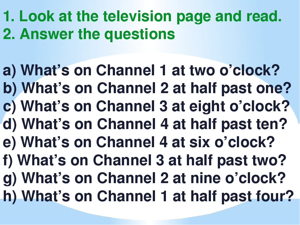 1. Look at the television page and read. 2. Answer the questions a) What's on...