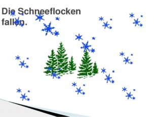 Die Schneeflocken fallen.