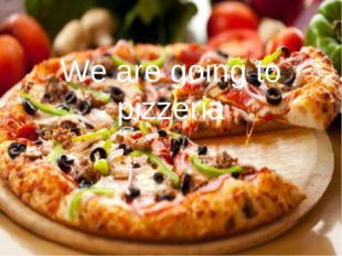 We are going to pizzeria