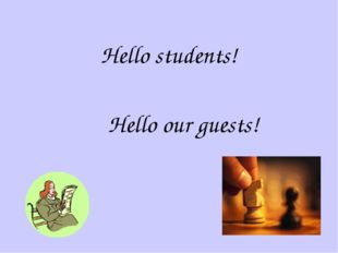 Hello students! Hello our guests!