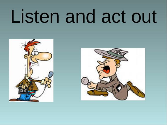 Listen and act out