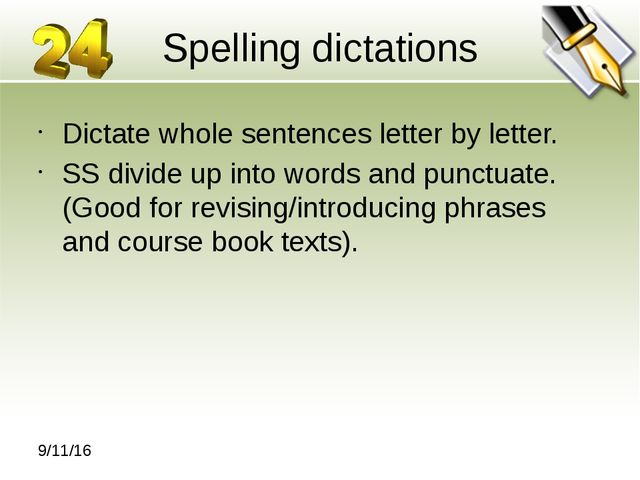 Spelling dictations Dictate whole sentences letter by letter. SS divide up in...