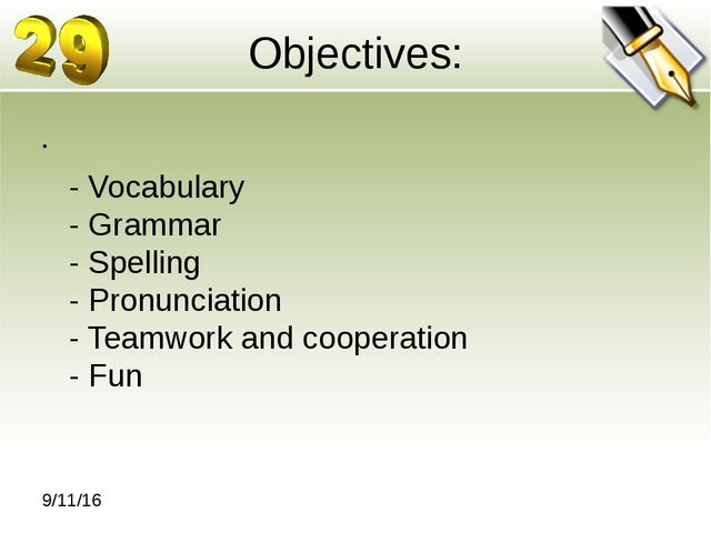 Objectives: - Vocabulary - Grammar - Spelling - Pronunciation - Teamwork and...