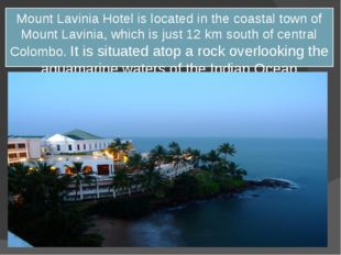 Mount Lavinia Hotel is located in the coastal town of Mount Lavinia, which is