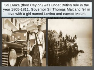 Sri Lanka (then Ceylon) was under British rule in the year 1805-1811, Governo