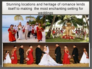 Stunning locations and heritage of romance lends itself to making the most en