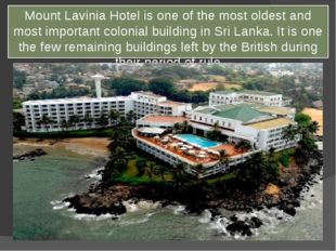 Mount Lavinia Hotel is one of the most oldest and most important colonial bui