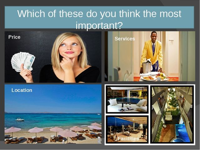 Which of these do you think the most important? Services Location Price Facil...