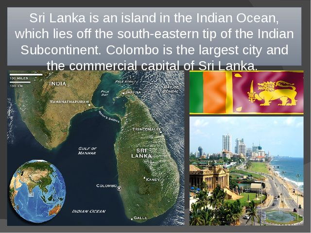 Sri Lanka is an island in the Indian Ocean, which lies off the south-eastern...