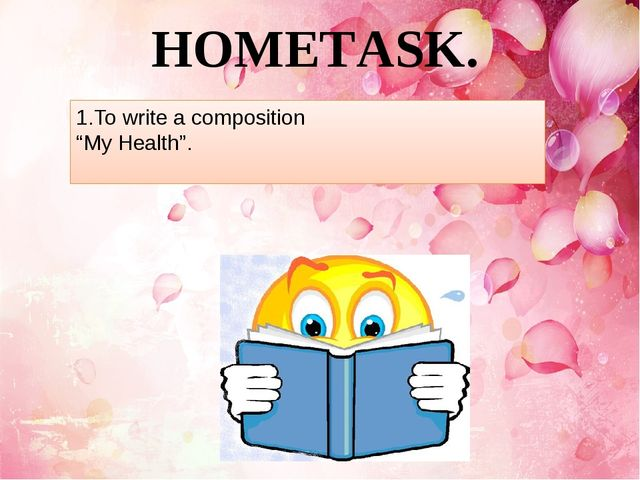 "HOMETASK. 1.To write a composition ""My Health""."