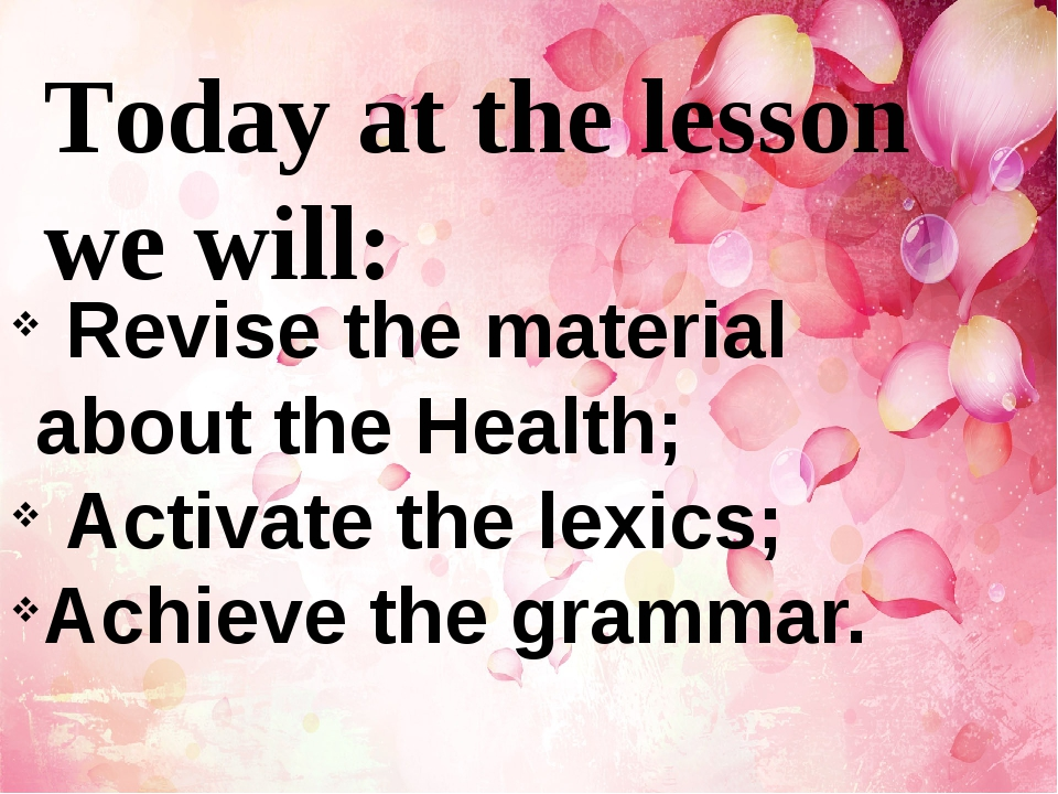 Today at the lesson we will: Revise the material about the Health; Activate t...