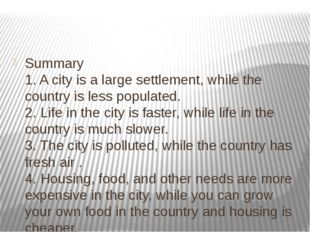 Summary 1. A city is a large settlement, while the country is less populated