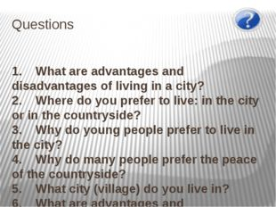Questions 1. What are advantages and disadvantages of living in a city? 2.