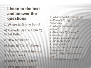 6. What school do they go to? А) Primary B) High C) Secondary 7. What is the