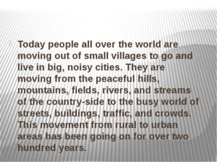 Today people all over the world are moving out of small villages to go and l