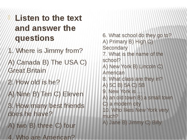 6. What school do they go to? А) Primary B) High C) Secondary 7. What is the...