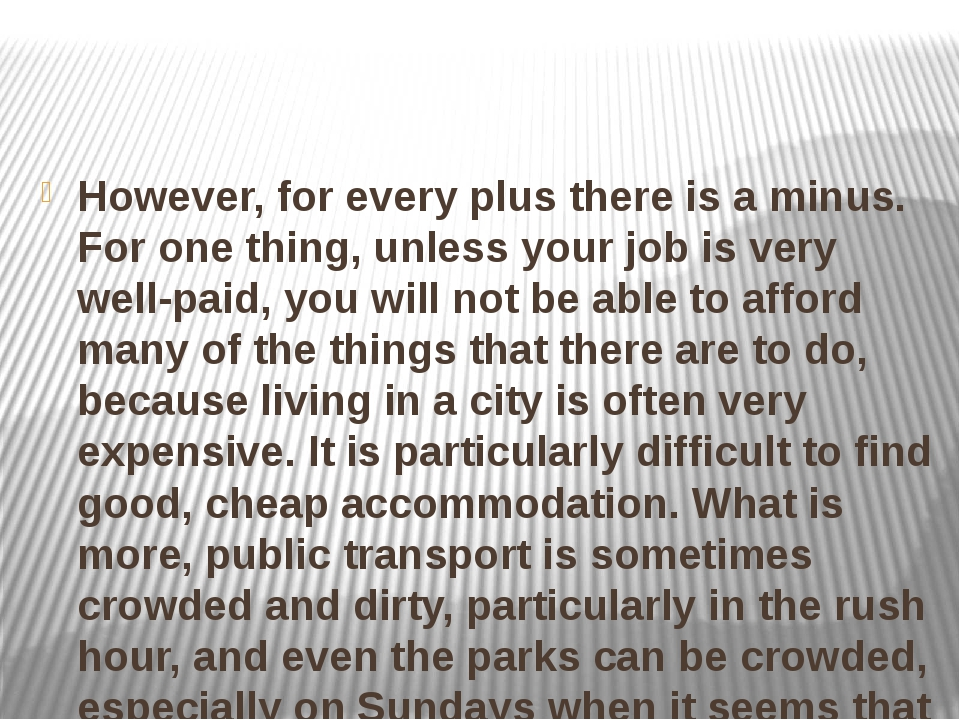 However, for every plus there is a minus. For one thing, unless your job is...
