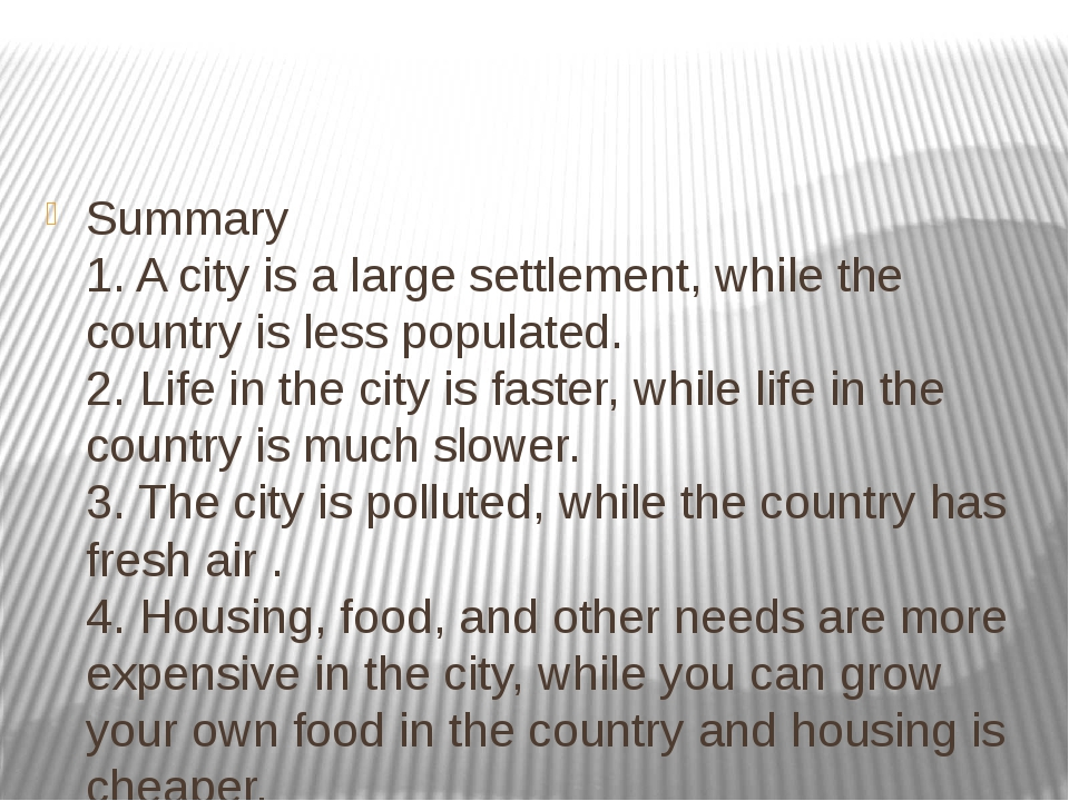 Summary 1. A city is a large settlement, while the country is less populated...