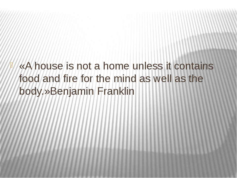 «A house is not a home unless it contains food and fire for the mind as wel...