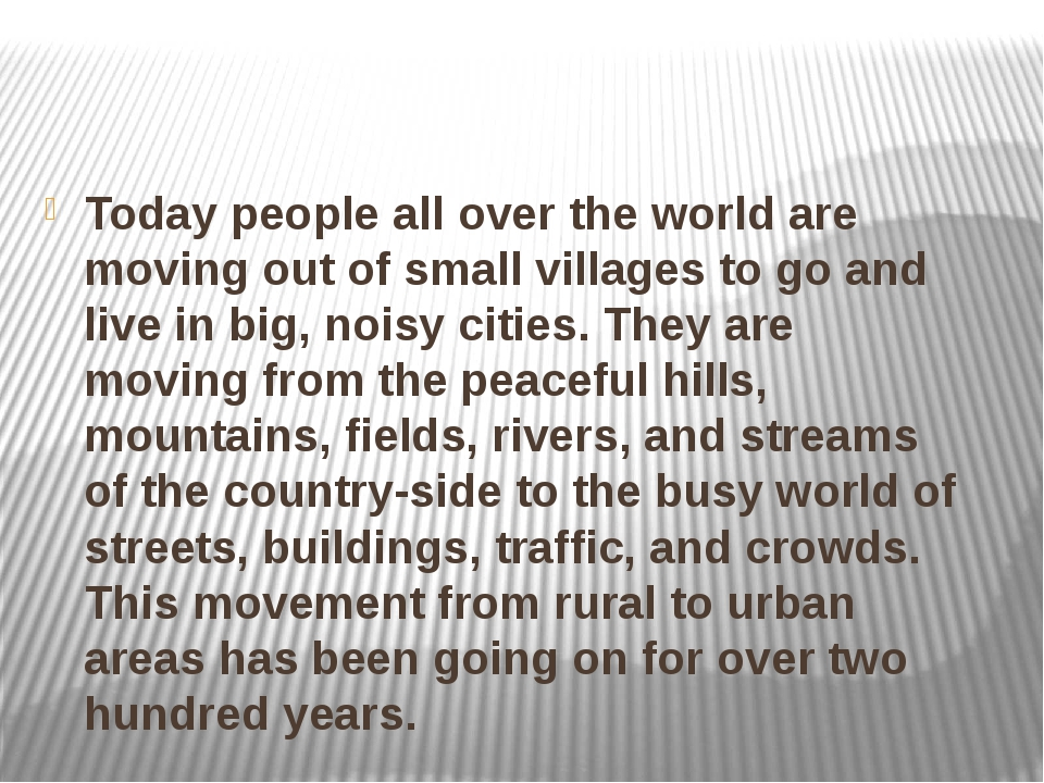 Today people all over the world are moving out of small villages to go and l...