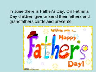 In June there is Father's Day. On Father's Day children give or send their f