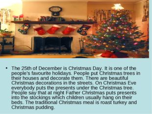 The 25th of December is Christmas Day. It is one of the people's favourite ho