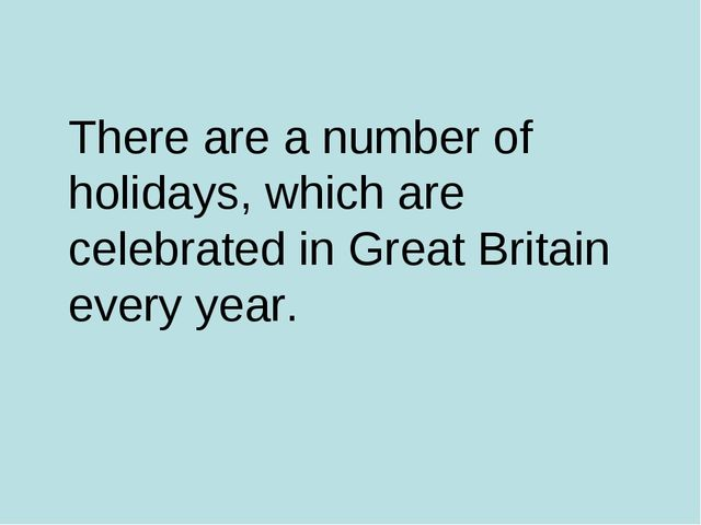 There are a number of holidays, which are celebrated in Great Britain every...