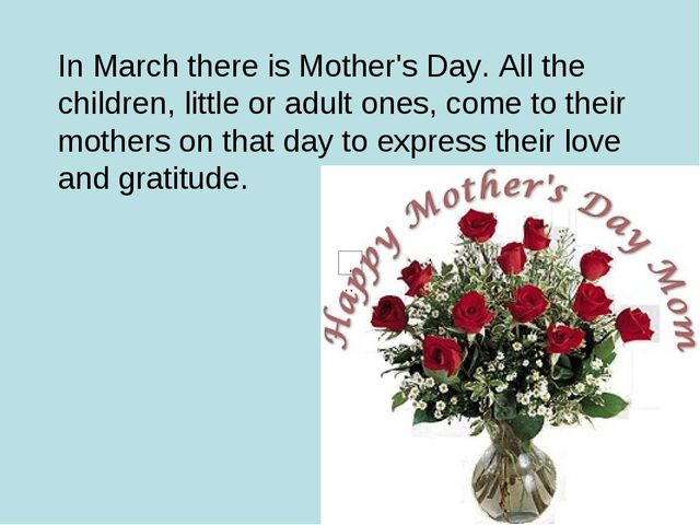 In March there is Mother's Day. All the children, little or adult ones, come...
