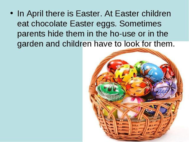 In April there is Easter. At Easter children eat chocolate Easter eggs. Somet...