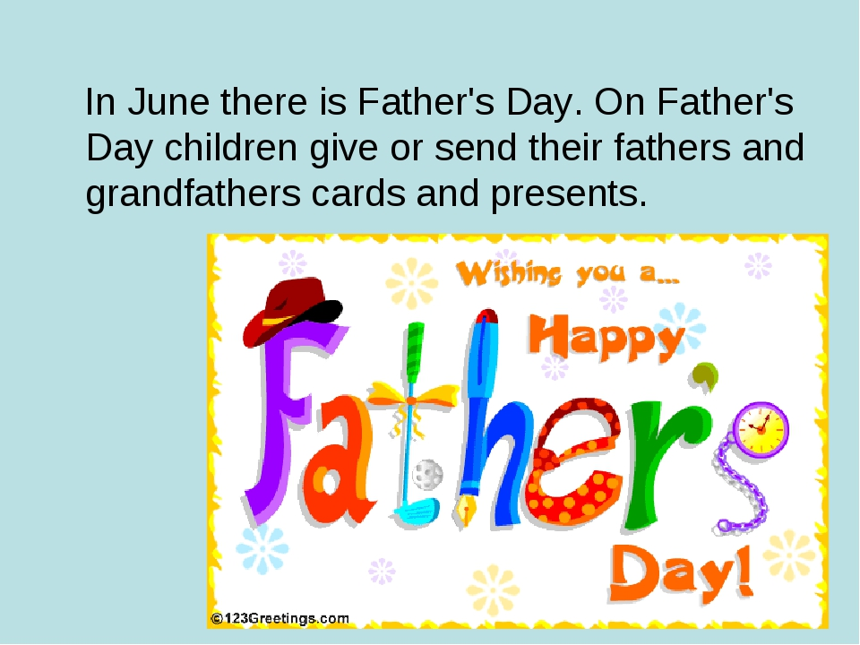 In June there is Father's Day. On Father's Day children give or send their f...