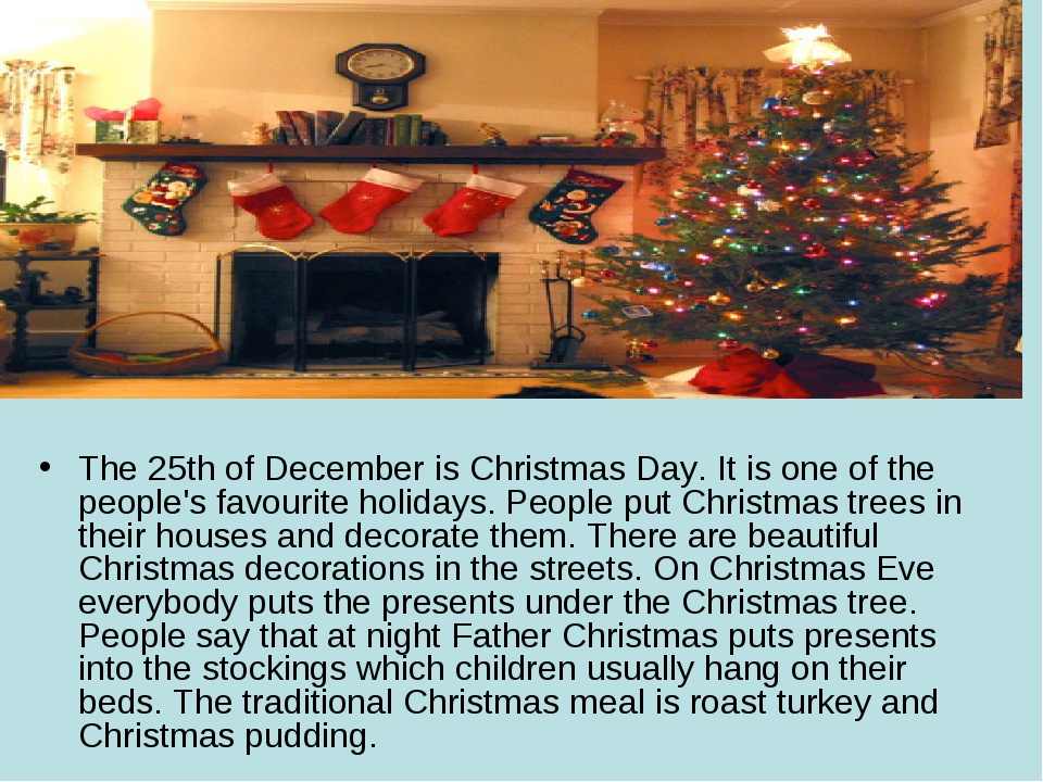 The 25th of December is Christmas Day. It is one of the people's favourite ho...