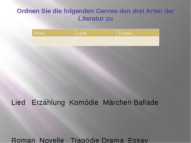 Ordnen Sie die folgenden Genres den drei Arten der Literatur zu Lied Erzählun...