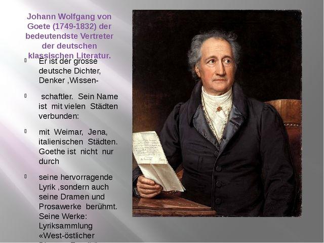 Johann Wolfgang von Goete (1749-1832) der bedeutendste Vertreter der deutsche...