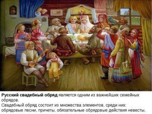 Русский свадебный обрядявляется одним из важнейшихсемейныхобрядов. Свадеб