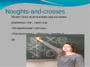 Noughts-and-crosses Может быть использована при изучении различных тем , таки