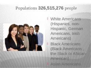Populations 326,515,276 people White Americans (Hispanics, non-Hispanic, Germ