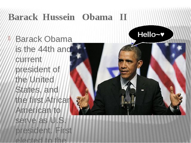 Barack Hussein Obama II Barack Obama is the 44th and current president of the...