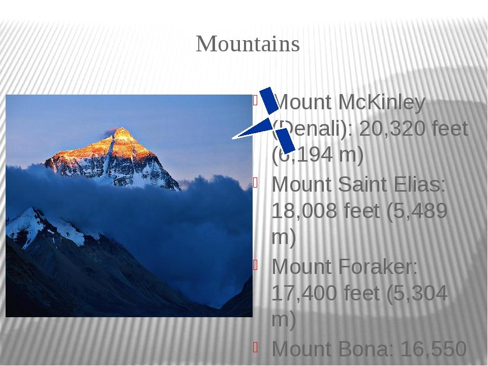 Mountains Mount McKinley (Denali): 20,320 feet (6,194 m) Mount Saint Elias: 1...