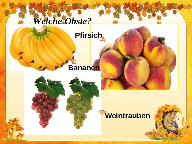 Welche Obste? Weintrauben Bananen Pfirsich