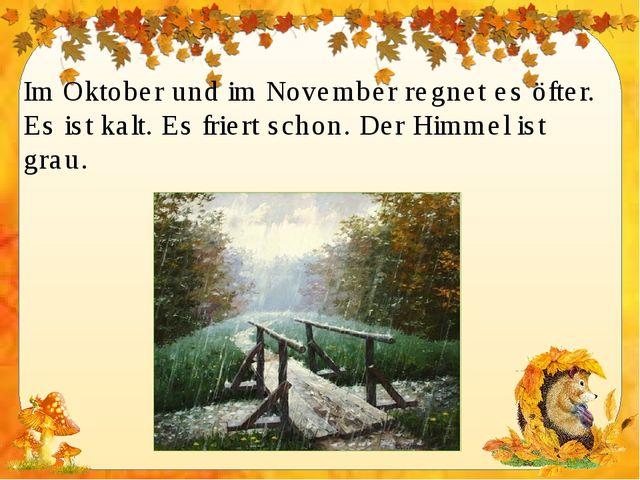 Im Oktober und im November regnet es öfter. Es ist kalt. Es friert schon. Der...