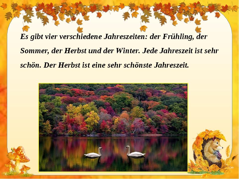 Es gibt vier verschiedene Jahreszeiten: der Frühling, der Sommer, der Herbst...