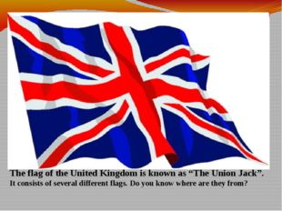 """The flag of the United Kingdom is known as """"The Union Jack"""". It consists of s"""