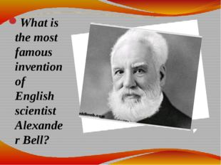 What is the most famous invention of English scientist Alexander Bell?